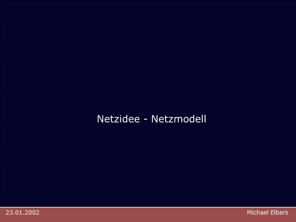 Anforderungen Michael Elbers: Mapa > Netzidee > Netzmodell23.01.2002 Netzidee - Netzmodell Michael Elbers23.01.2002