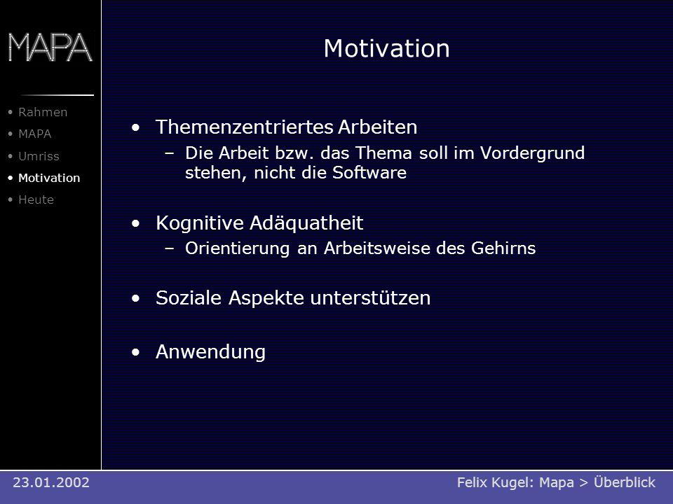 Motivation Themenzentriertes Arbeiten –Die Arbeit bzw. das Thema soll im Vordergrund stehen, nicht die Software Kognitive Adäquatheit –Orientierung an