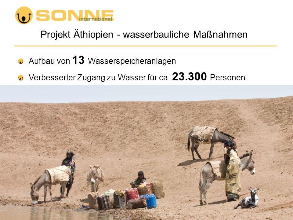Projekt Äthiopien - wasserbauliche Maßnahmen Aufbau von 13 Wasserspeicheranlagen Verbesserter Zugang zu Wasser für ca. 23.300 Personen