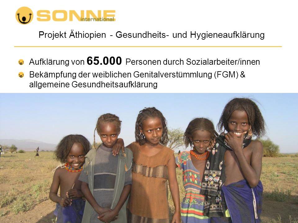 Projekt Äthiopien - Gesundheits- und Hygieneaufklärung Aufklärung von 65.000 Personen durch Sozialarbeiter/innen Bekämpfung der weiblichen Genitalvers