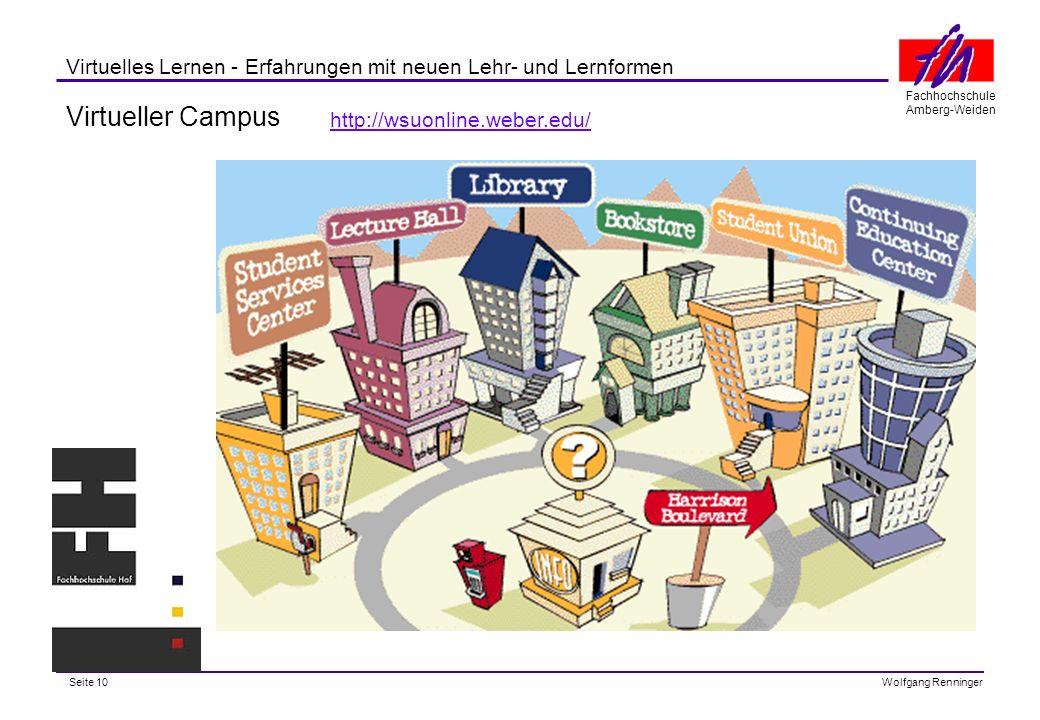 Seite 10 Fachhochschule Amberg-Weiden Wolfgang Renninger Virtuelles Lernen - Erfahrungen mit neuen Lehr- und Lernformen Virtueller Campus http://wsuonline.weber.edu/