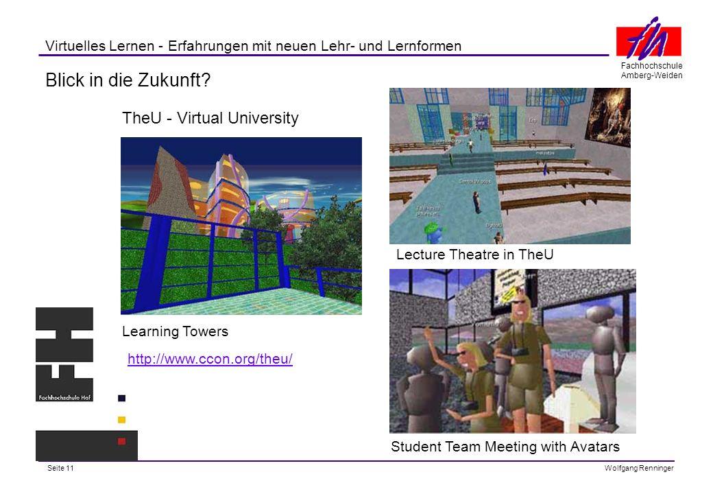 Seite 11 Fachhochschule Amberg-Weiden Wolfgang Renninger Virtuelles Lernen - Erfahrungen mit neuen Lehr- und Lernformen Blick in die Zukunft.