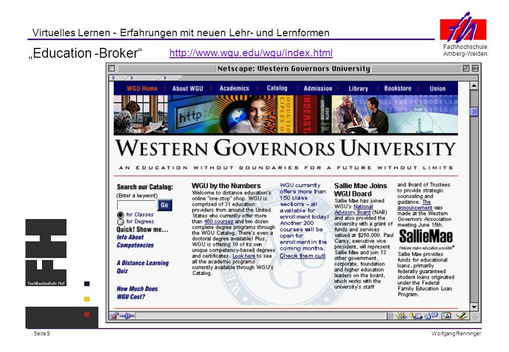 Seite 9 Fachhochschule Amberg-Weiden Wolfgang Renninger Virtuelles Lernen - Erfahrungen mit neuen Lehr- und Lernformen Education -Broker http://www.wgu.edu/wgu/index.html
