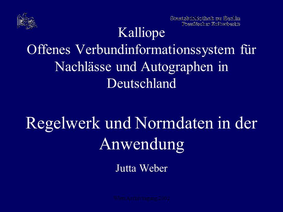 Wien Archivtagung 2002 Kalliope Offenes Verbundinformationssystem für Nachlässe und Autographen in Deutschland Regelwerk und Normdaten in der Anwendun