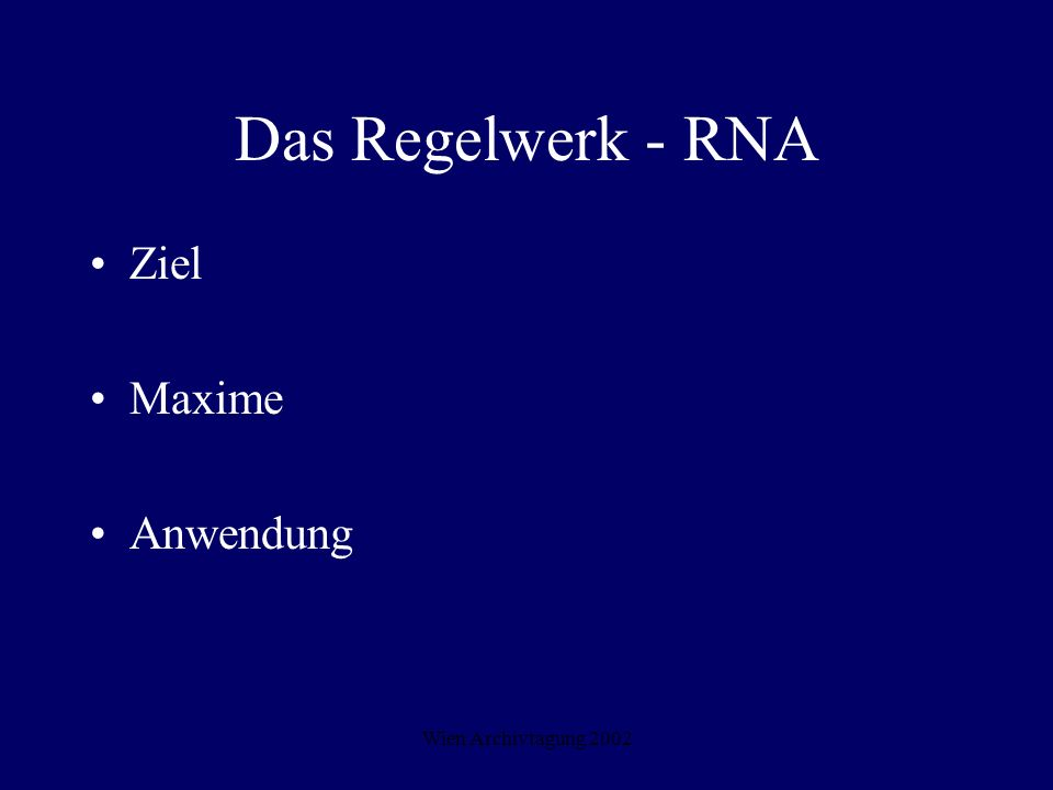 Wien Archivtagung 2002 Das Regelwerk - RNA Ziel Maxime Anwendung