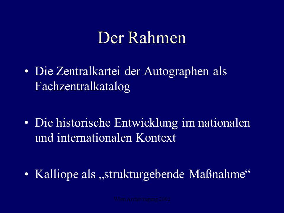 Wien Archivtagung 2002 Der Rahmen Die Zentralkartei der Autographen als Fachzentralkatalog Die historische Entwicklung im nationalen und international