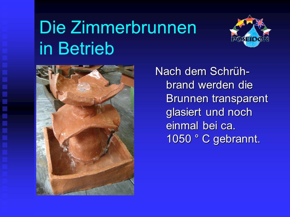 Die Zimmerbrunnen in Betrieb Nach dem Schrüh- brand werden die Brunnen transparent glasiert und noch einmal bei ca.