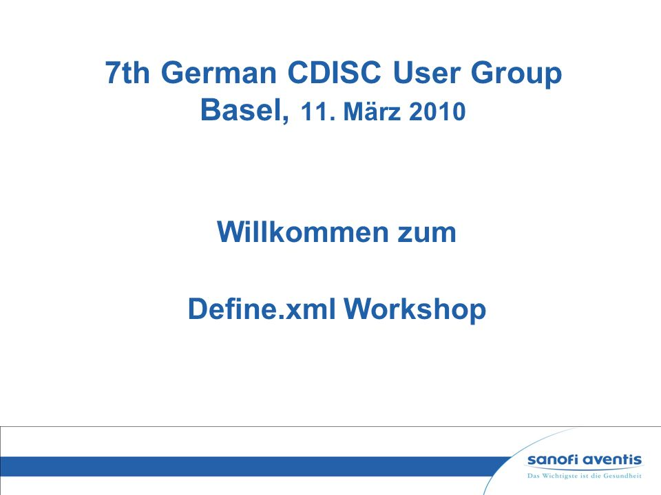 7th German CDISC User Group Basel, 11. März 2010 Willkommen zum Define.xml Workshop