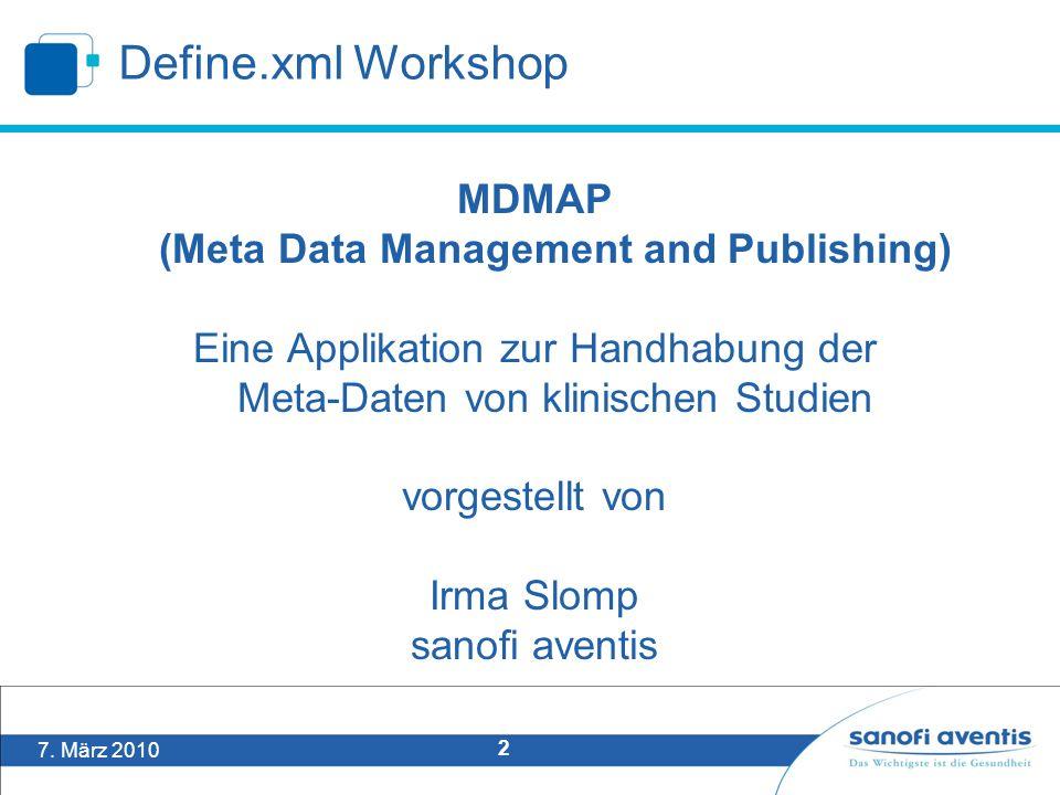 7. März 2010 2 Define.xml Workshop MDMAP (Meta Data Management and Publishing) Eine Applikation zur Handhabung der Meta-Daten von klinischen Studien v