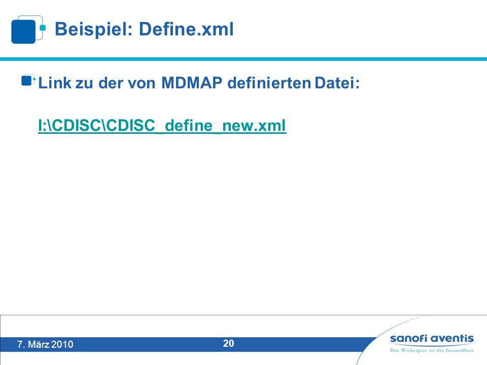 7. März 2010 20 Beispiel: Define.xml Link zu der von MDMAP definierten Datei: I:\CDISC\CDISC_define_new.xml