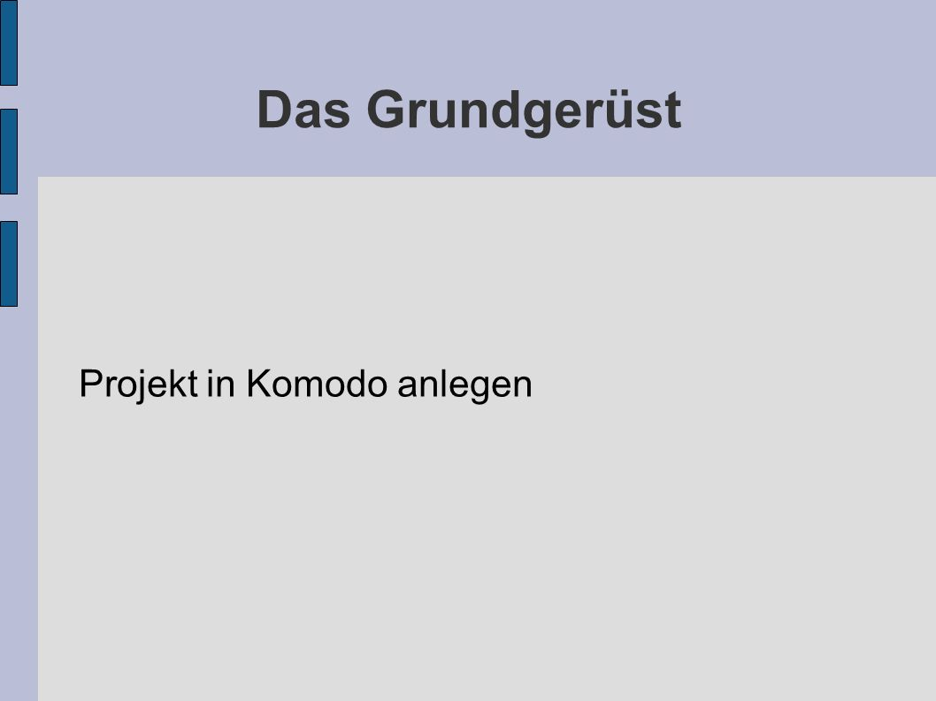 Das Grundgerüst Projekt in Komodo anlegen
