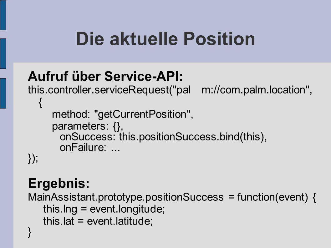 Die aktuelle Position Aufruf über Service-API: this.controller.serviceRequest(