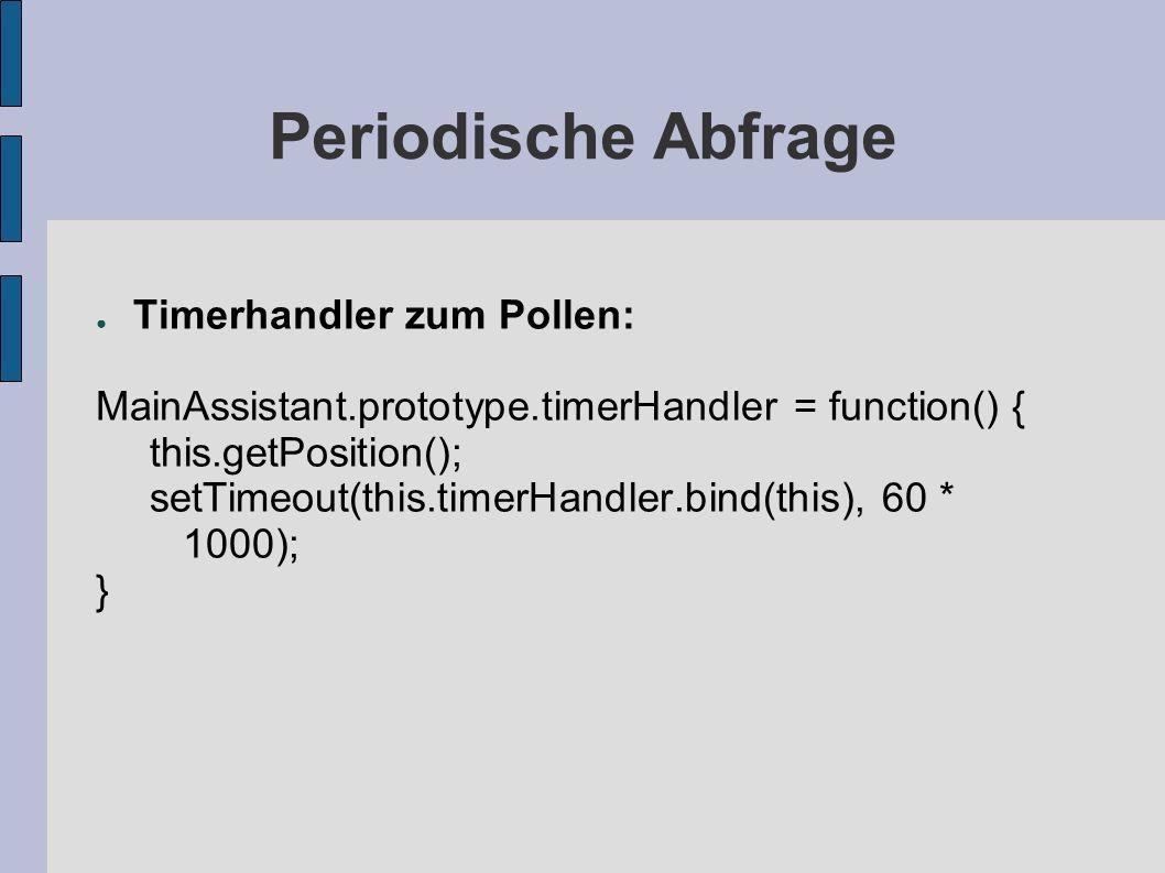 Periodische Abfrage Timerhandler zum Pollen: MainAssistant.prototype.timerHandler = function() { this.getPosition(); setTimeout(this.timerHandler.bind