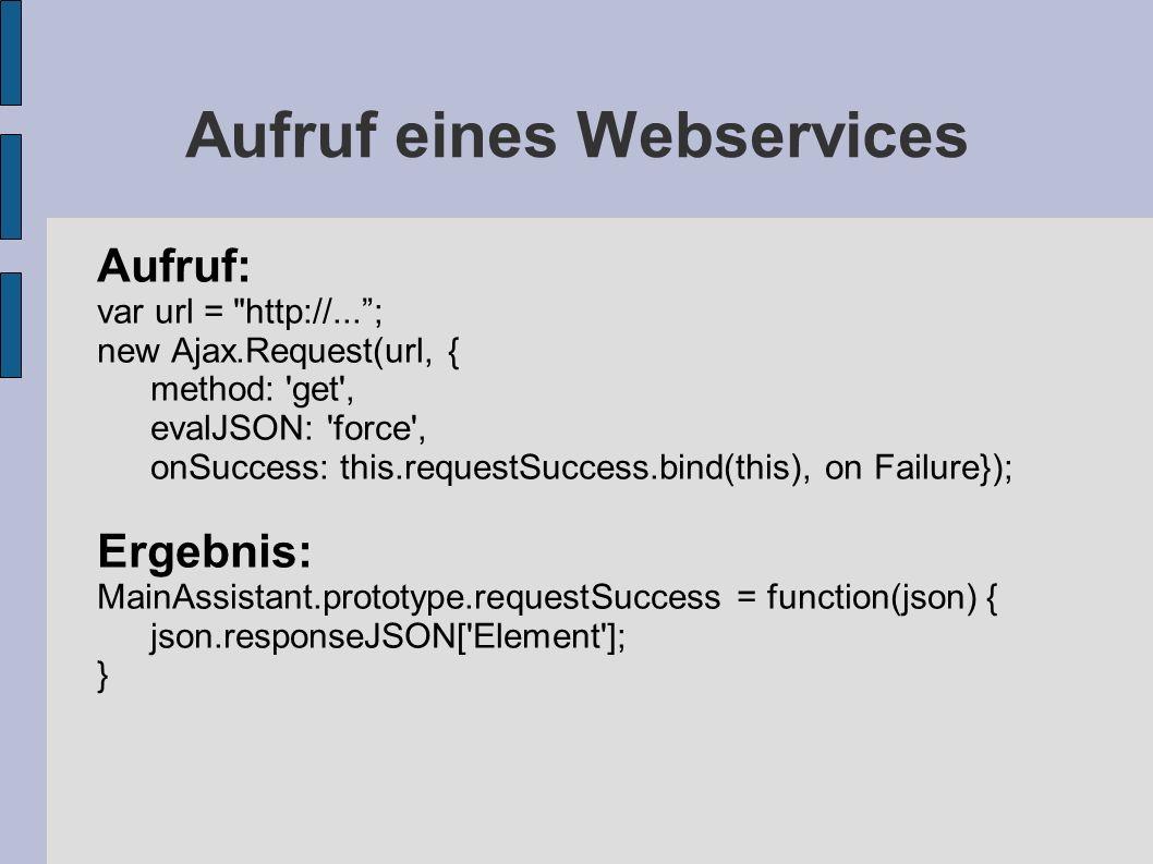 Aufruf eines Webservices Aufruf: var url =