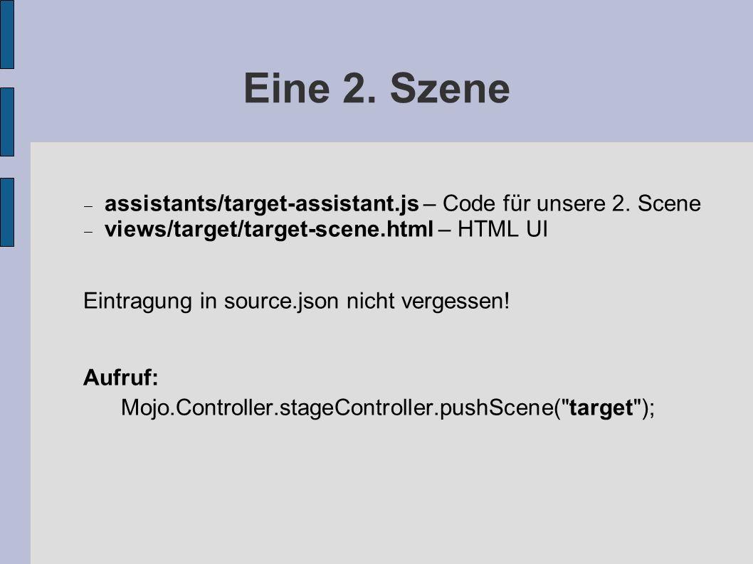Eine 2. Szene assistants/target-assistant.js – Code für unsere 2. Scene views/target/target-scene.html – HTML UI Eintragung in source.json nicht verge