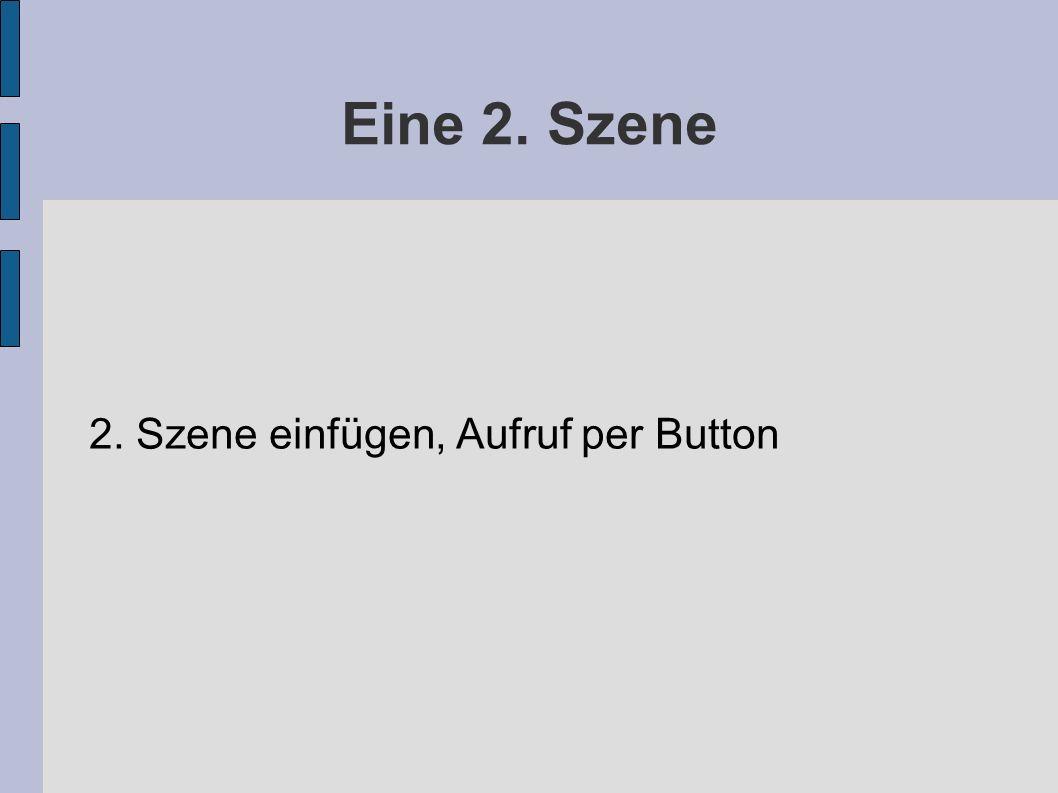 Eine 2. Szene 2. Szene einfügen, Aufruf per Button
