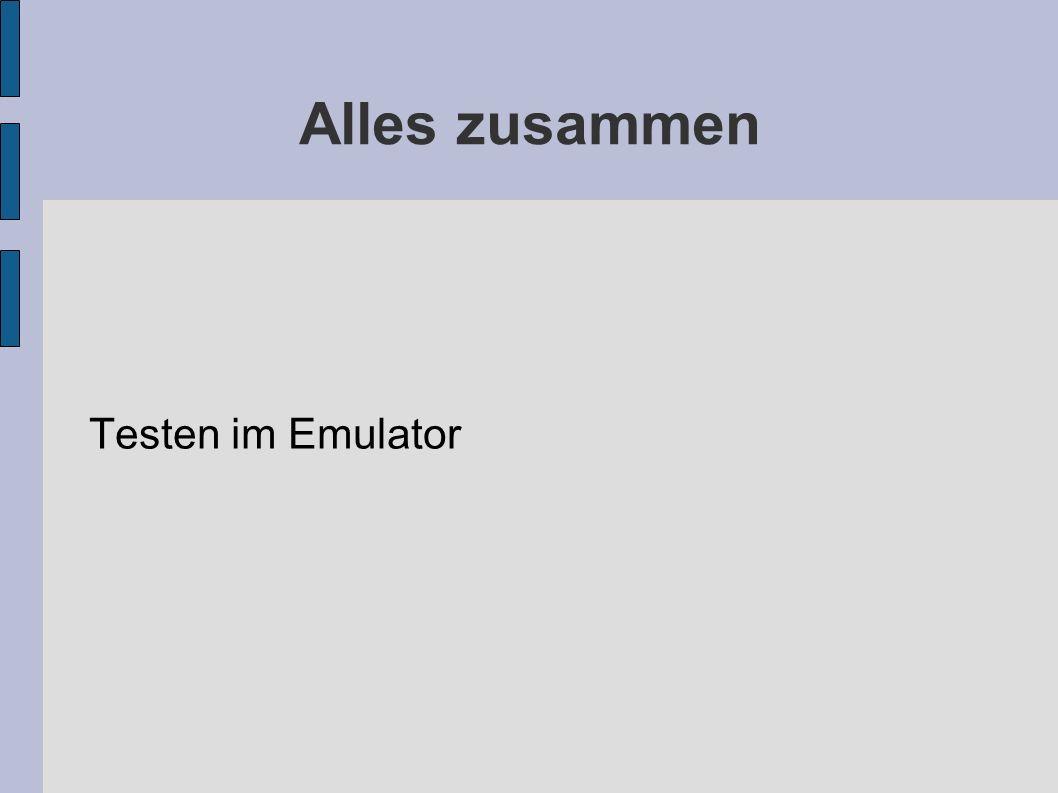 Alles zusammen Testen im Emulator