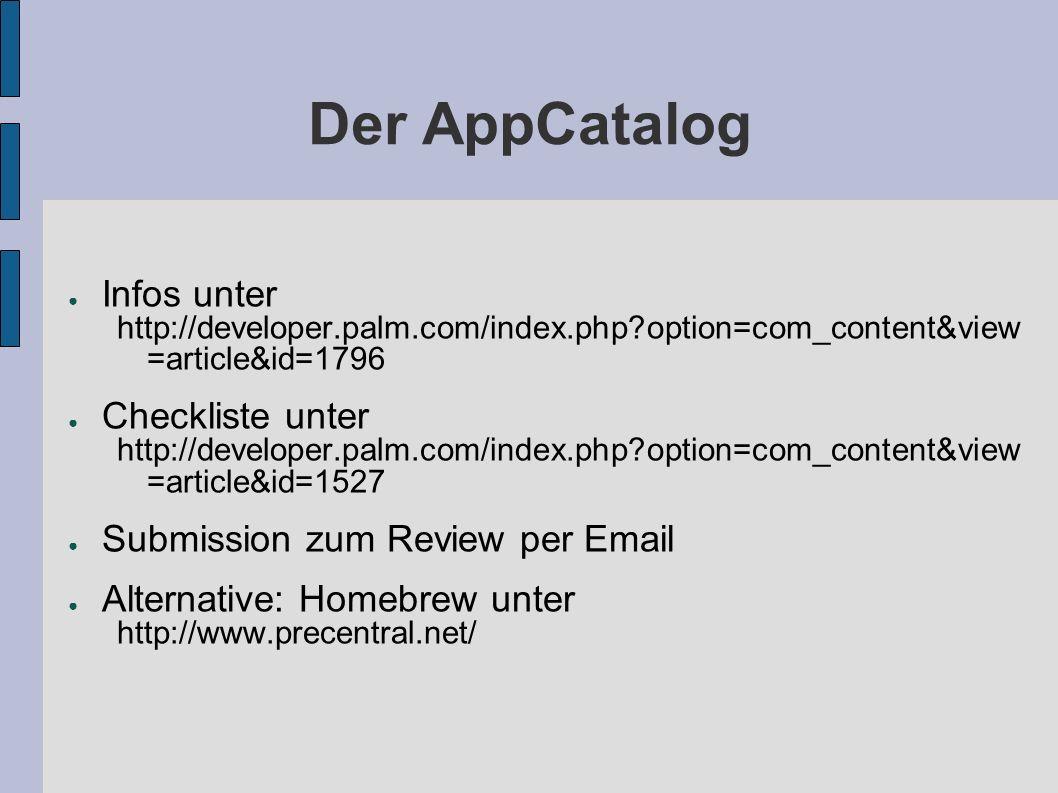 Der AppCatalog Infos unter http://developer.palm.com/index.php?option=com_content&view =article&id=1796 Checkliste unter http://developer.palm.com/ind