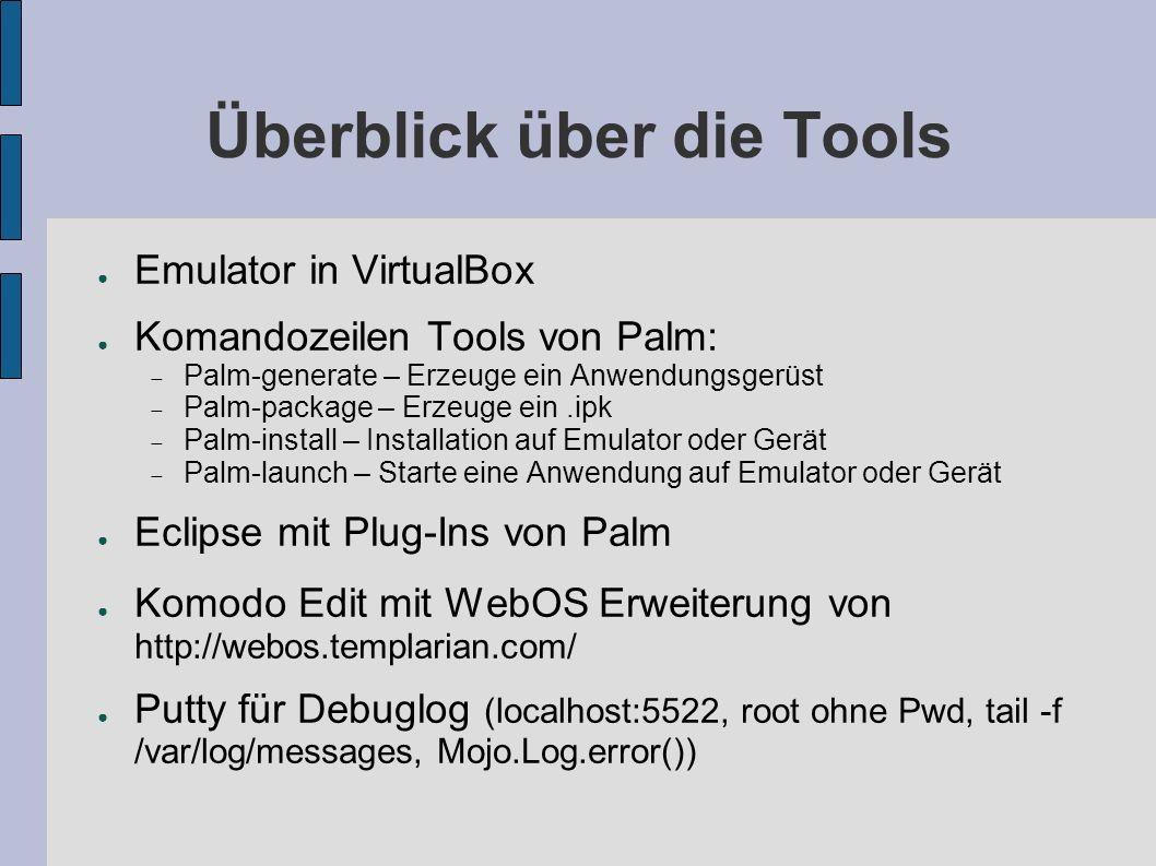 Überblick über die Tools Emulator in VirtualBox Komandozeilen Tools von Palm: Palm-generate – Erzeuge ein Anwendungsgerüst Palm-package – Erzeuge ein.