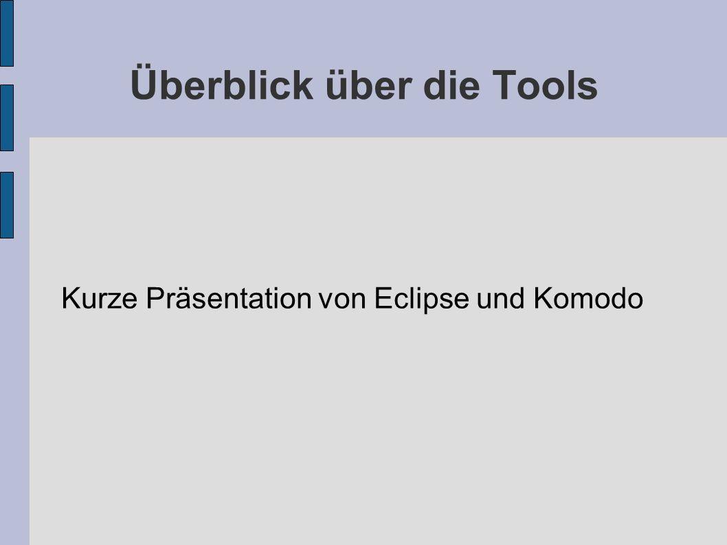 Überblick über die Tools Kurze Präsentation von Eclipse und Komodo