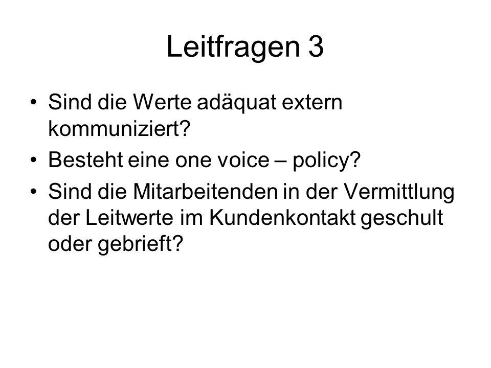 Leitfragen 3 Sind die Werte adäquat extern kommuniziert? Besteht eine one voice – policy? Sind die Mitarbeitenden in der Vermittlung der Leitwerte im