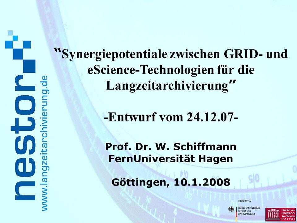Synergiepotentiale zwischen GRID- und eScience-Technologien für die Langzeitarchivierung -Entwurf vom 24.12.07- Prof. Dr. W. Schiffmann FernUniversitä