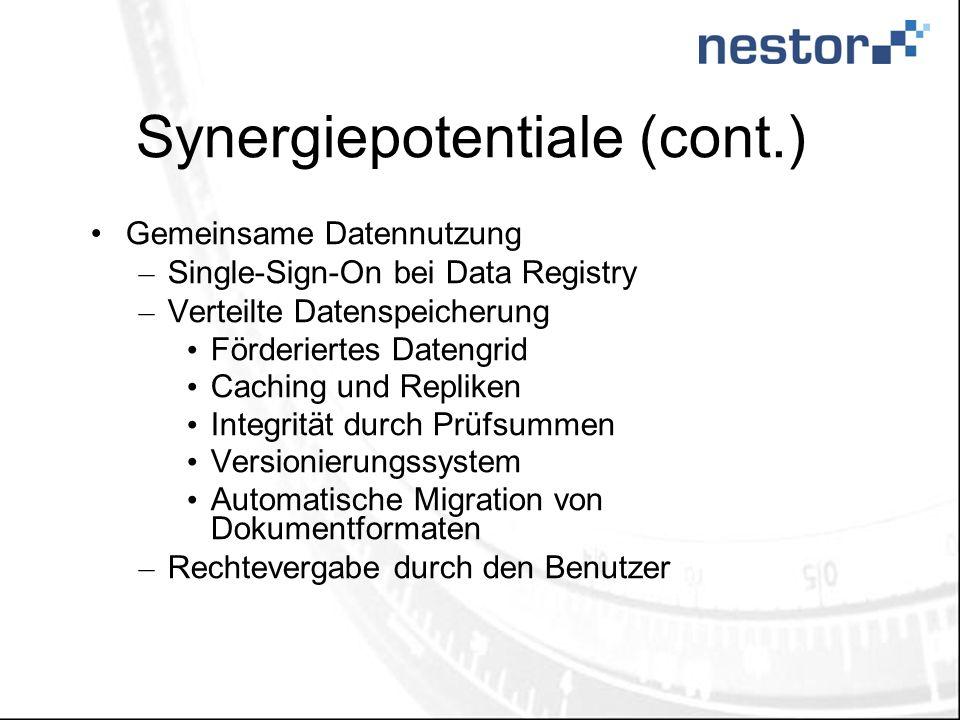 Synergiepotentiale (cont.) Gemeinsame Datennutzung – Single-Sign-On bei Data Registry – Verteilte Datenspeicherung Förderiertes Datengrid Caching und