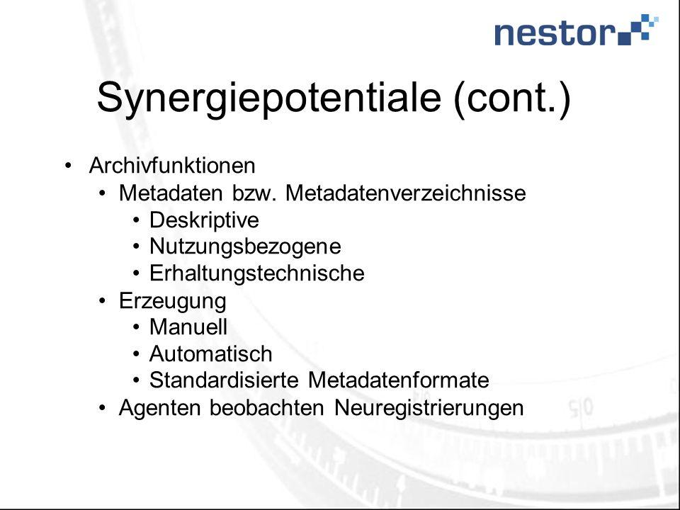 Synergiepotentiale (cont.) Archivfunktionen Metadaten bzw. Metadatenverzeichnisse Deskriptive Nutzungsbezogene Erhaltungstechnische Erzeugung Manuell