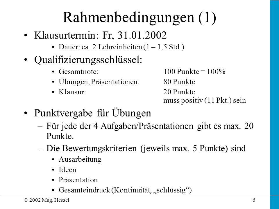 © 2002 Mag. Hessel6 Rahmenbedingungen (1) Klausurtermin: Fr, 31.01.2002 Dauer: ca. 2 Lehreinheiten (1 – 1,5 Std.) Qualifizierungsschlüssel: Gesamtnote