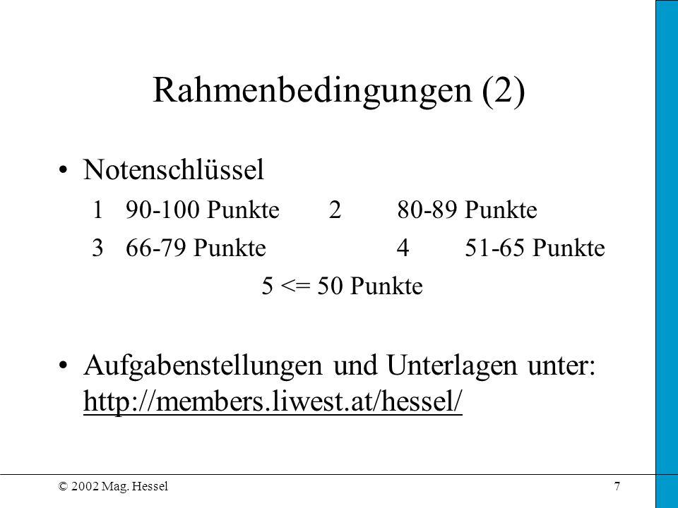 © 2002 Mag. Hessel7 Rahmenbedingungen (2) Notenschlüssel 1 90-100 Punkte 2 80-89 Punkte 3 66-79 Punkte4 51-65 Punkte 5 <= 50 Punkte Aufgabenstellungen