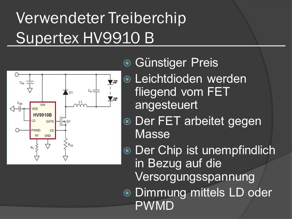 Verwendeter Treiberchip Supertex HV9910 B Günstiger Preis Leichtdioden werden fliegend vom FET angesteuert Der FET arbeitet gegen Masse Der Chip ist unempfindlich in Bezug auf die Versorgungsspannung Dimmung mittels LD oder PWMD