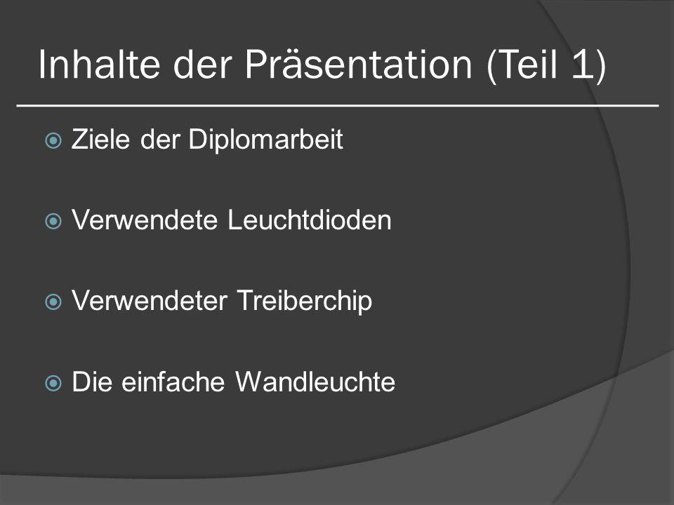 Inhalte der Präsentation (Teil 1) Ziele der Diplomarbeit Verwendete Leuchtdioden Verwendeter Treiberchip Die einfache Wandleuchte