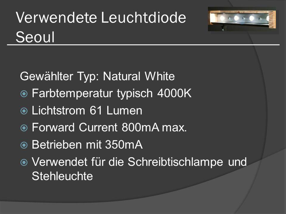 Verwendete Leuchtdiode Seoul Gewählter Typ: Natural White Farbtemperatur typisch 4000K Lichtstrom 61 Lumen Forward Current 800mA max. Betrieben mit 35