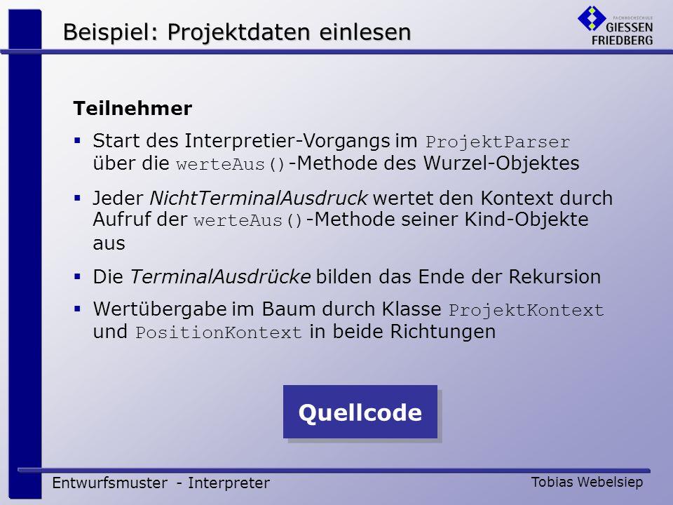 Entwurfsmuster - Interpreter Tobias Webelsiep Teilnehmer Start des Interpretier-Vorgangs im ProjektParser über die werteAus() -Methode des Wurzel-Obje