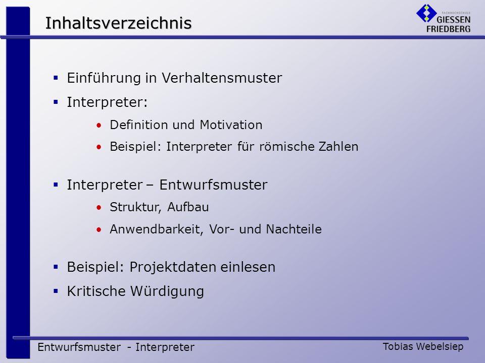 Inhaltsverzeichnis Entwurfsmuster - Interpreter Tobias Webelsiep Einführung in Verhaltensmuster Interpreter: Definition und Motivation Beispiel: Inter