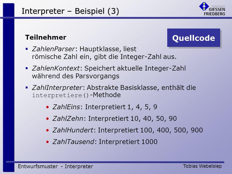 Interpreter-Entwurfsmuster Entwurfsmuster - Interpreter Tobias Webelsiep Definition Klassenbasiertes Verhaltensmuster Beschreibt den Entwurf der Klassen aus der Grammatik Globale Informationen werden in einer Kontext-Klasse gespeichert Was wird nicht beschrieben Wie wird der Syntaxbaum erzeugt (vgl.