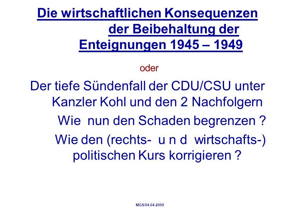 Die wirtschaftlichen Konsequenzen der Beibehaltung der Enteignungen 1945 – 1949 oder Der tiefe Sündenfall der CDU/CSU unter Kanzler Kohl und den 2 Nachfolgern Wie nun den Schaden begrenzen .