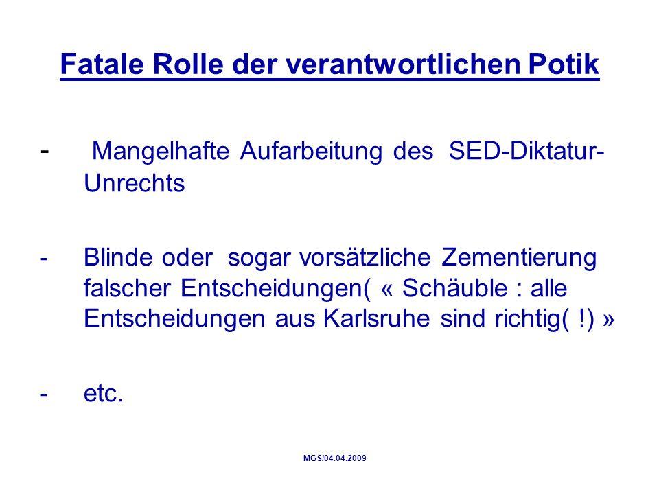 Fatale Rolle der verantwortlichen Potik - Mangelhafte Aufarbeitung des SED-Diktatur- Unrechts -Blinde oder sogar vorsätzliche Zementierung falscher Entscheidungen( « Schäuble : alle Entscheidungen aus Karlsruhe sind richtig( !) » -etc.