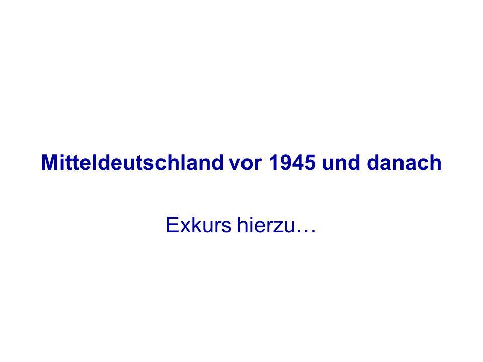 Mitteldeutschland vor 1945 und danach Exkurs hierzu…