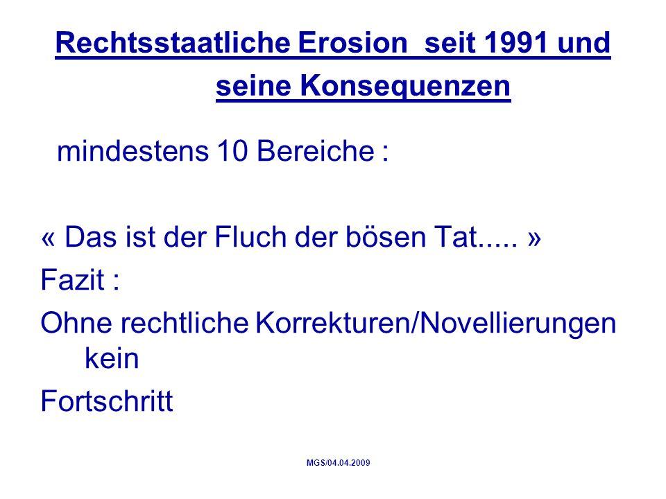 Rechtsstaatliche Erosion seit 1991 und seine Konsequenzen mindestens 10 Bereiche : « Das ist der Fluch der bösen Tat.....
