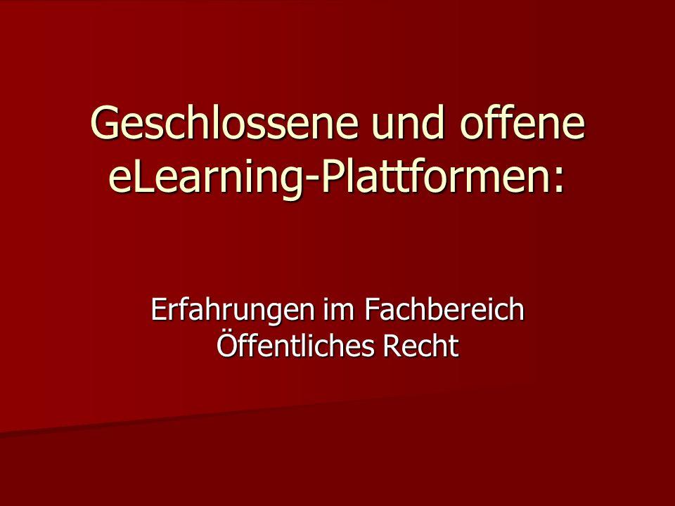 Geschlossene und offene eLearning-Plattformen: Erfahrungen im Fachbereich Öffentliches Recht