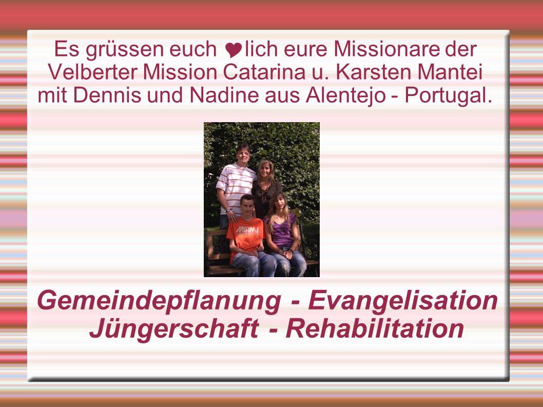 Gemeindepflanung - Evangelisation Jüngerschaft - Rehabilitation Es grüssen euch lich eure Missionare der Velberter Mission Catarina u.