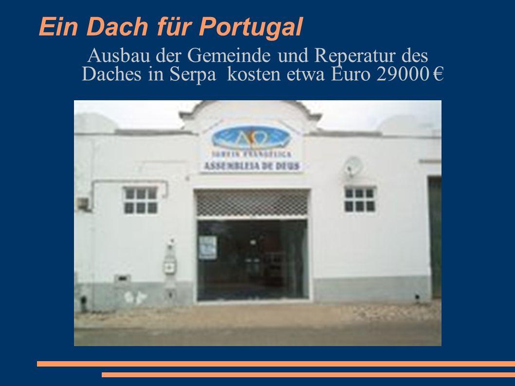 Ein Dach für Portugal Ausbau der Gemeinde und Reperatur des Daches in Serpa kosten etwa Euro 29000