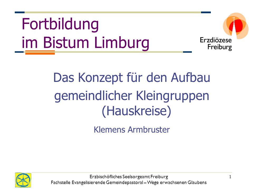 Erzbischöfliches Seelsorgeamt Freiburg Fachstelle Evangelisierende Gemeindepastoral – Wege erwachsenen Glaubens 1 Fortbildung im Bistum Limburg Das Ko