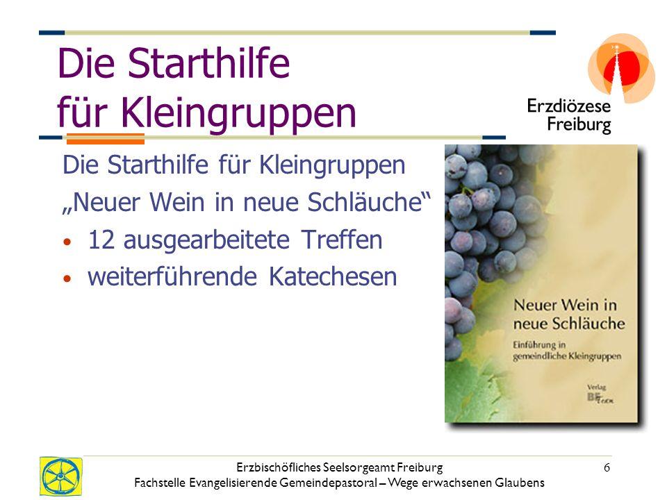 Erzbischöfliches Seelsorgeamt Freiburg Fachstelle Evangelisierende Gemeindepastoral – Wege erwachsenen Glaubens 6 Die Starthilfe für Kleingruppen Neue