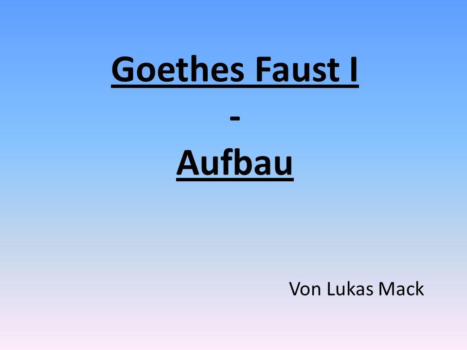 Goethes Faust I - Aufbau Von Lukas Mack