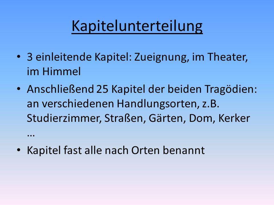 Kapitelunterteilung 3 einleitende Kapitel: Zueignung, im Theater, im Himmel Anschließend 25 Kapitel der beiden Tragödien: an verschiedenen Handlungsor