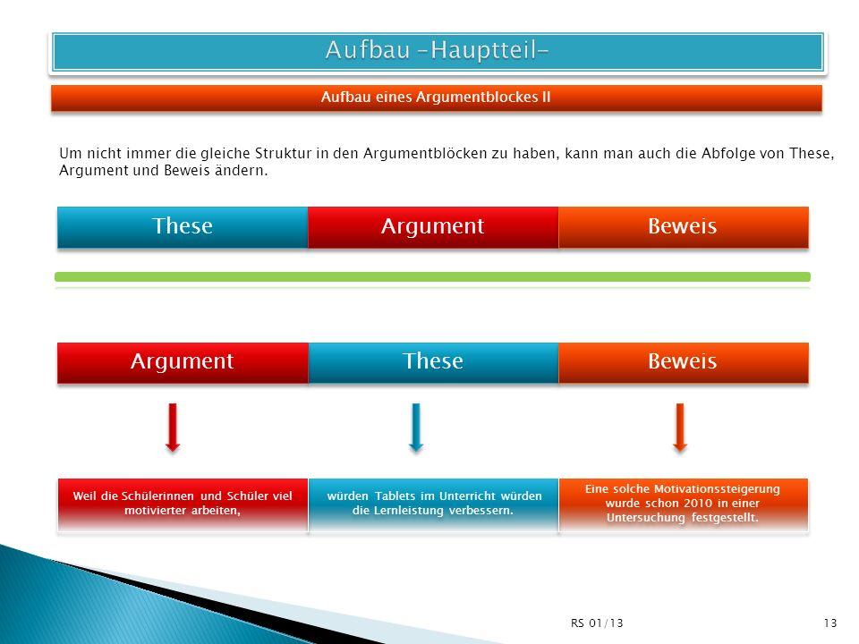 Aufbau eines Argumentblockes II These Argument Beweis Um nicht immer die gleiche Struktur in den Argumentblöcken zu haben, kann man auch die Abfolge v