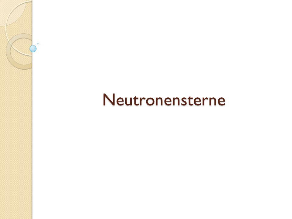 Gliederung 1.Was ist ein Neutronenstern. 2. Historisches 3.
