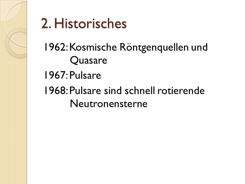 2. Historisches 1962: Kosmische Röntgenquellen und Quasare 1967: Pulsare 1968: Pulsare sind schnell rotierende Neutronensterne